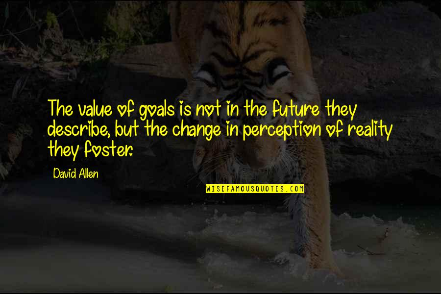David Allen Quotes By David Allen: The value of goals is not in the