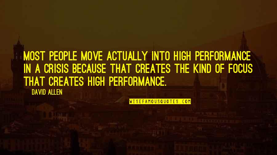 David Allen Quotes By David Allen: Most people move actually into high performance in