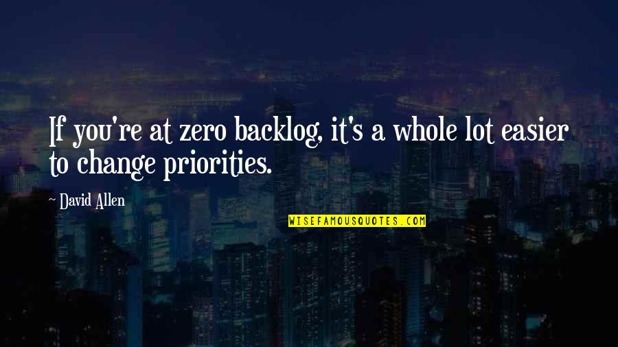 David Allen Quotes By David Allen: If you're at zero backlog, it's a whole