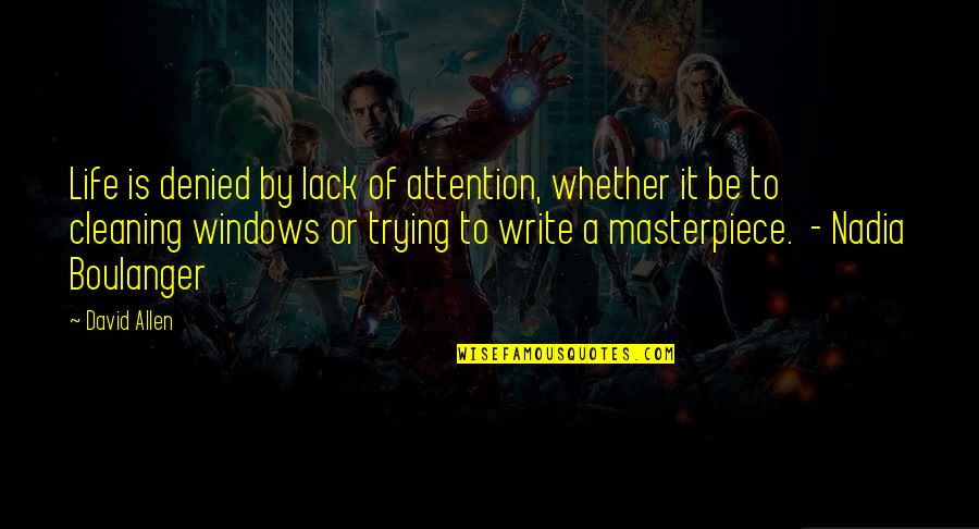 David Allen Quotes By David Allen: Life is denied by lack of attention, whether