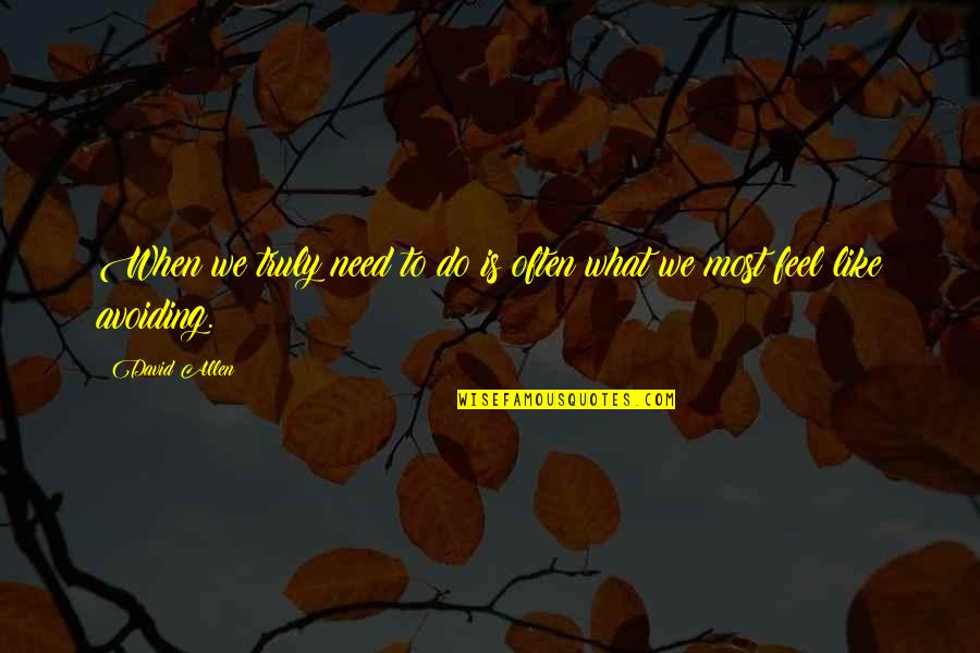 David Allen Quotes By David Allen: When we truly need to do is often