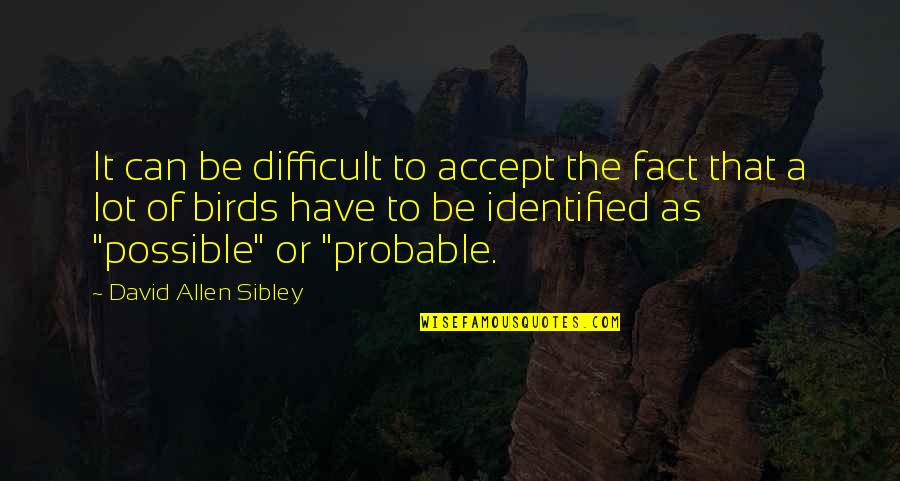 David Allen Quotes By David Allen Sibley: It can be difficult to accept the fact