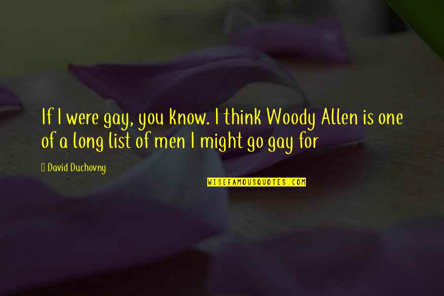 David Allen Quotes By David Duchovny: If I were gay, you know. I think