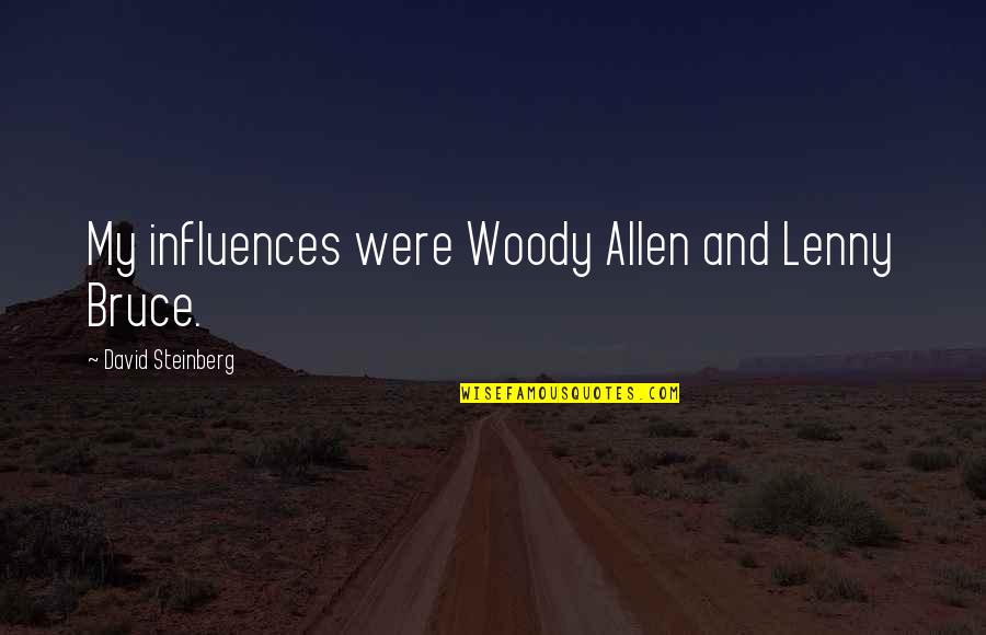 David Allen Quotes By David Steinberg: My influences were Woody Allen and Lenny Bruce.