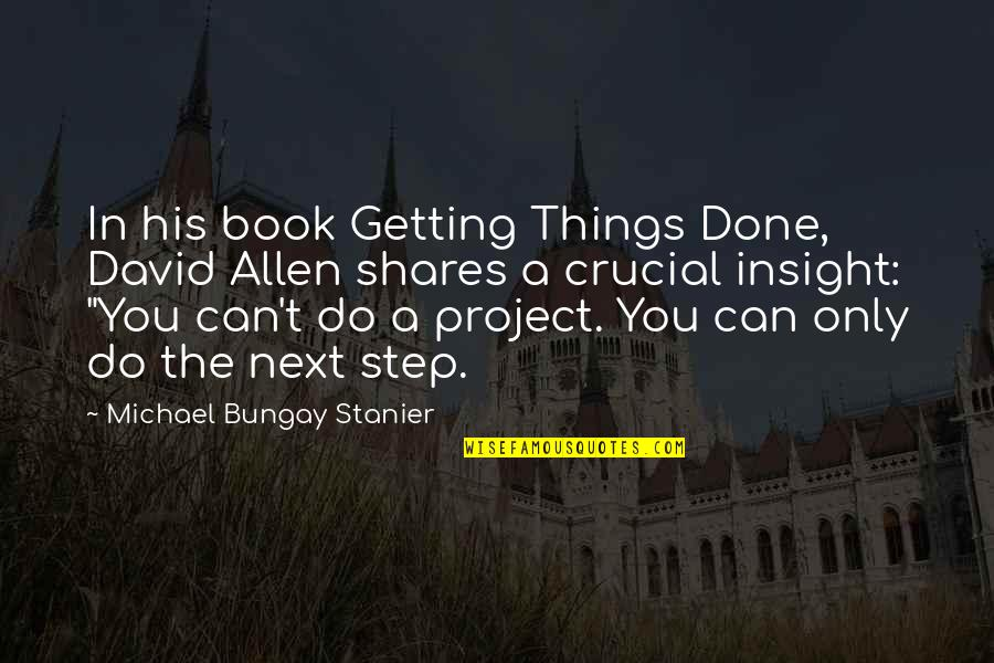 David Allen Quotes By Michael Bungay Stanier: In his book Getting Things Done, David Allen