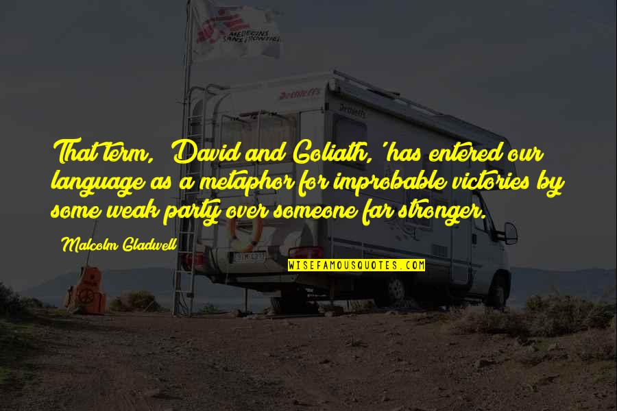 David And Goliath Malcolm Gladwell Best Quotes By Malcolm Gladwell: That term, 'David and Goliath,' has entered our