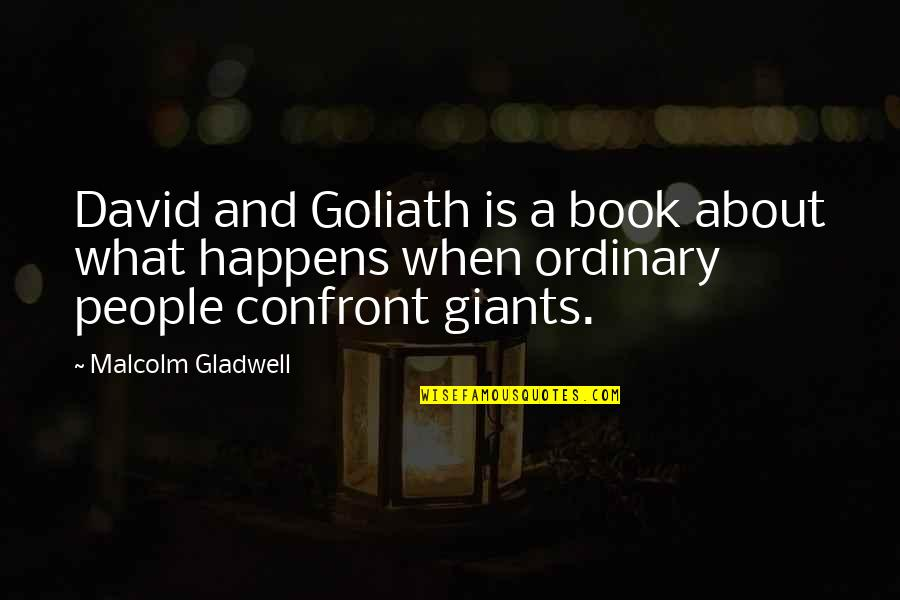 David And Goliath Malcolm Gladwell Best Quotes By Malcolm Gladwell: David and Goliath is a book about what