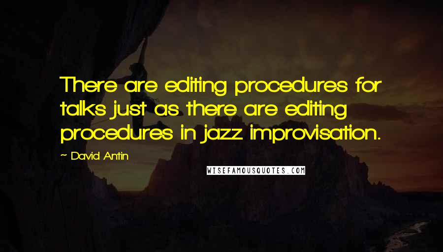 David Antin quotes: There are editing procedures for talks just as there are editing procedures in jazz improvisation.