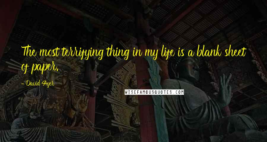 David Ayer quotes: The most terrifying thing in my life is a blank sheet of paper.