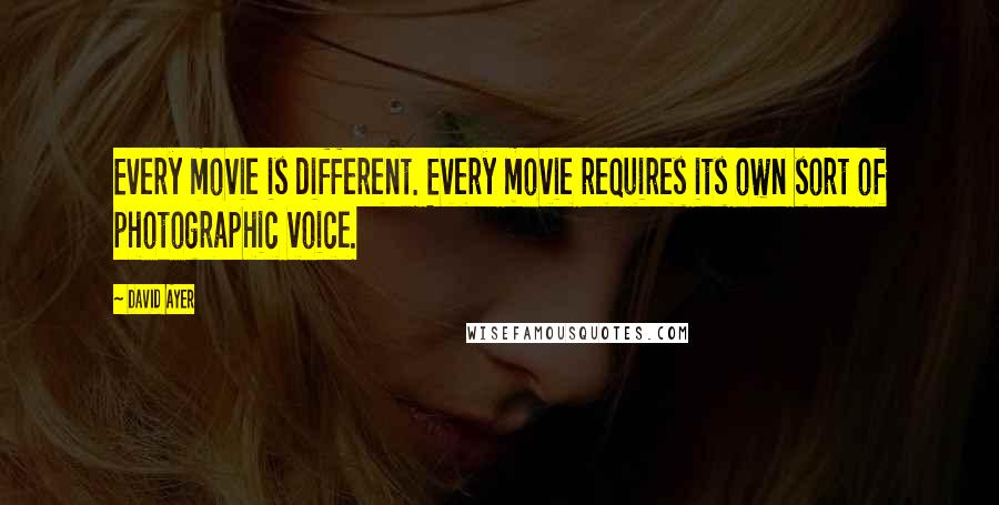 David Ayer quotes: Every movie is different. Every movie requires its own sort of photographic voice.