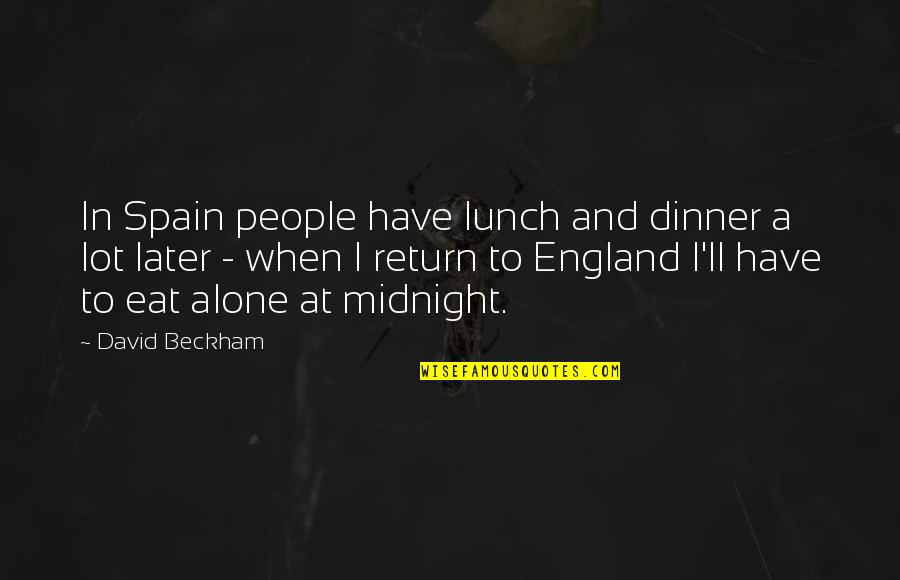 David Beckham Quotes By David Beckham: In Spain people have lunch and dinner a