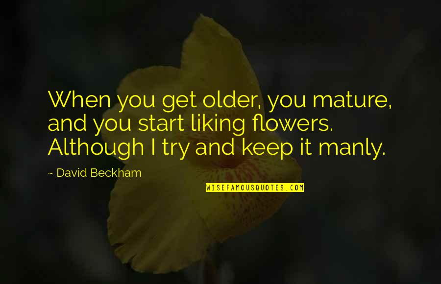 David Beckham Quotes By David Beckham: When you get older, you mature, and you
