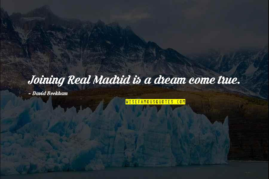 David Beckham Quotes By David Beckham: Joining Real Madrid is a dream come true.