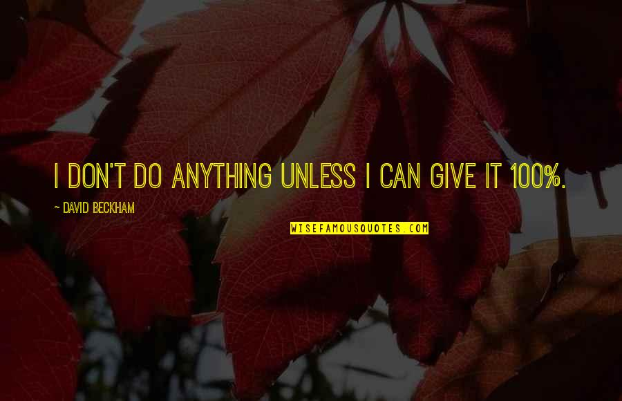 David Beckham Quotes By David Beckham: I don't do anything unless I can give