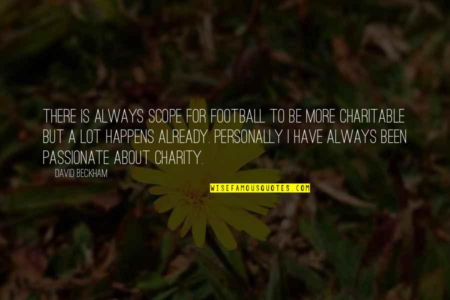 David Beckham Quotes By David Beckham: There is always scope for football to be