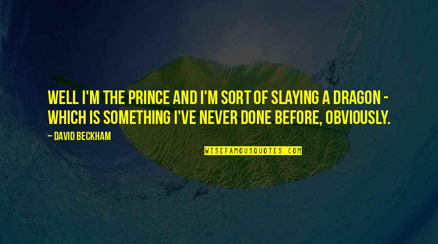 David Beckham Quotes By David Beckham: Well I'm the Prince and I'm sort of
