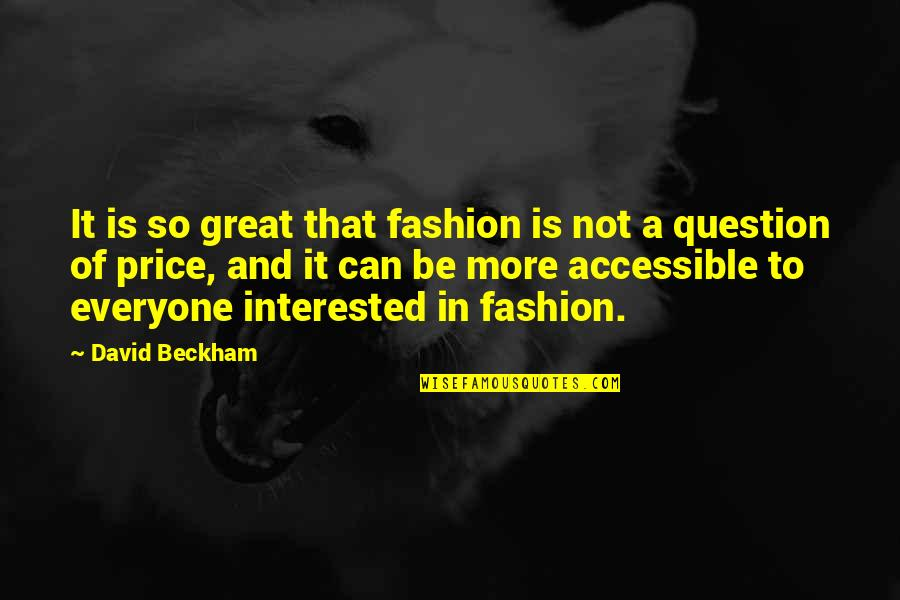 David Beckham Quotes By David Beckham: It is so great that fashion is not