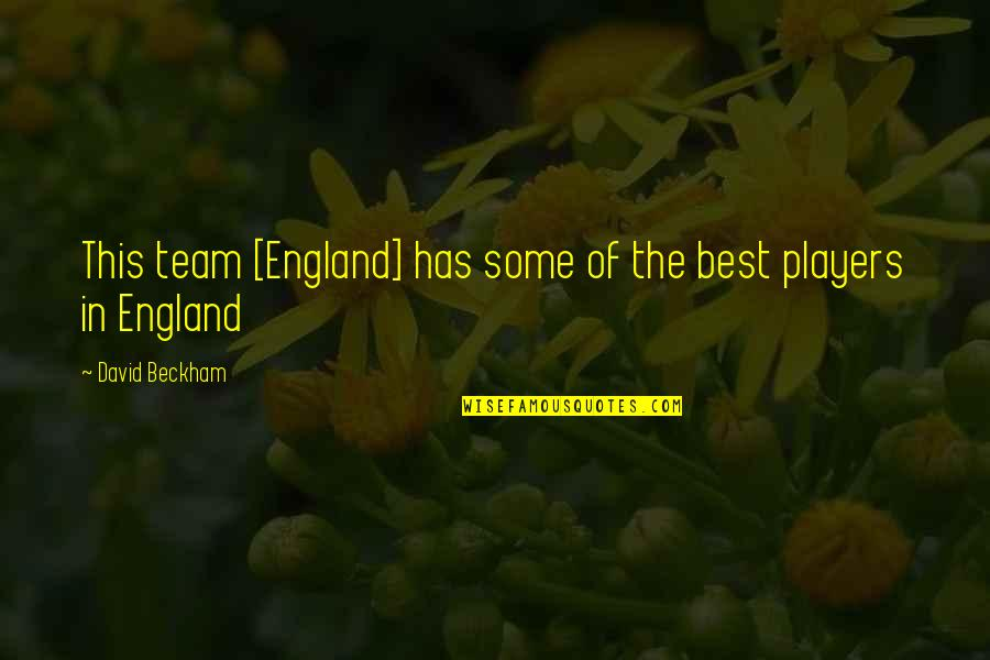 David Beckham Quotes By David Beckham: This team [England] has some of the best