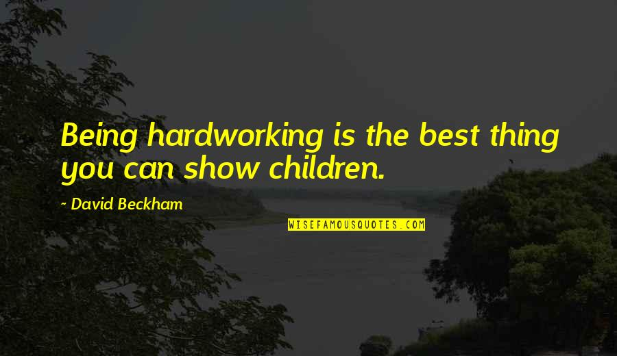 David Beckham Quotes By David Beckham: Being hardworking is the best thing you can