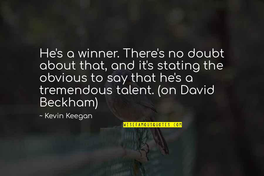 David Beckham Quotes By Kevin Keegan: He's a winner. There's no doubt about that,