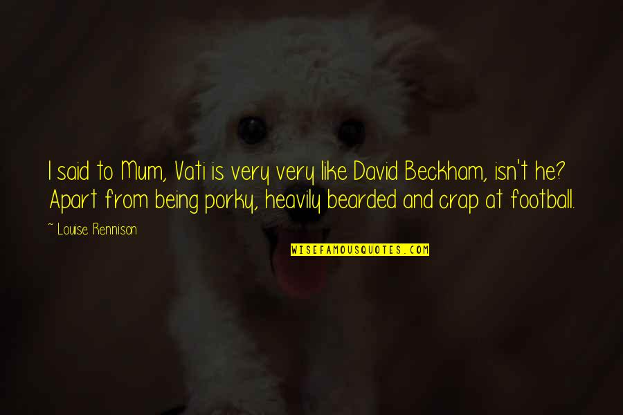 David Beckham Quotes By Louise Rennison: I said to Mum, Vati is very very