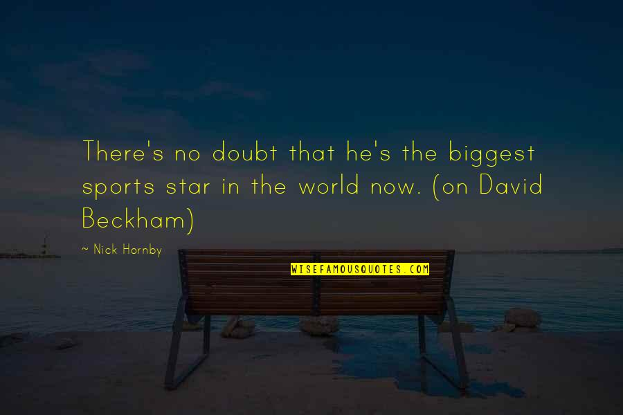 David Beckham Quotes By Nick Hornby: There's no doubt that he's the biggest sports