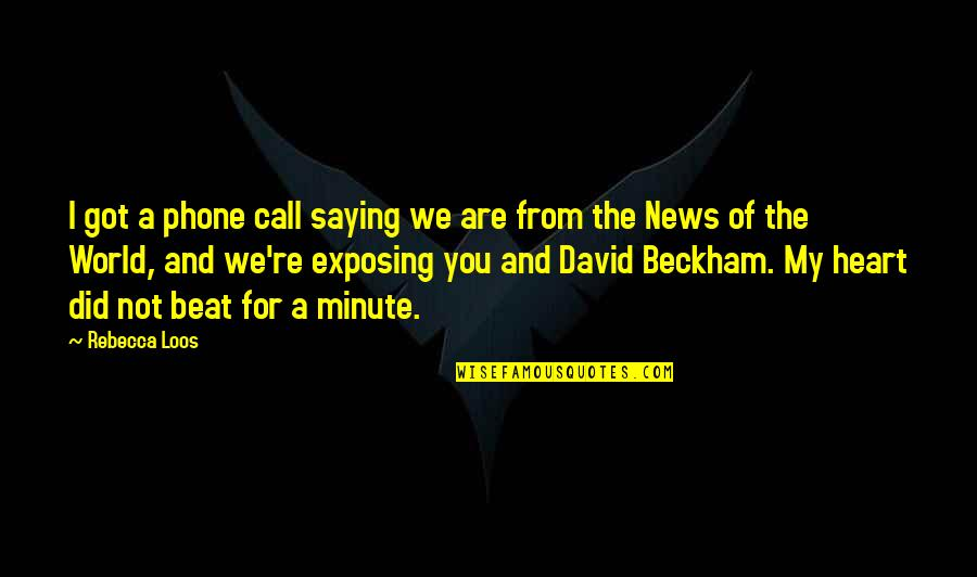 David Beckham Quotes By Rebecca Loos: I got a phone call saying we are