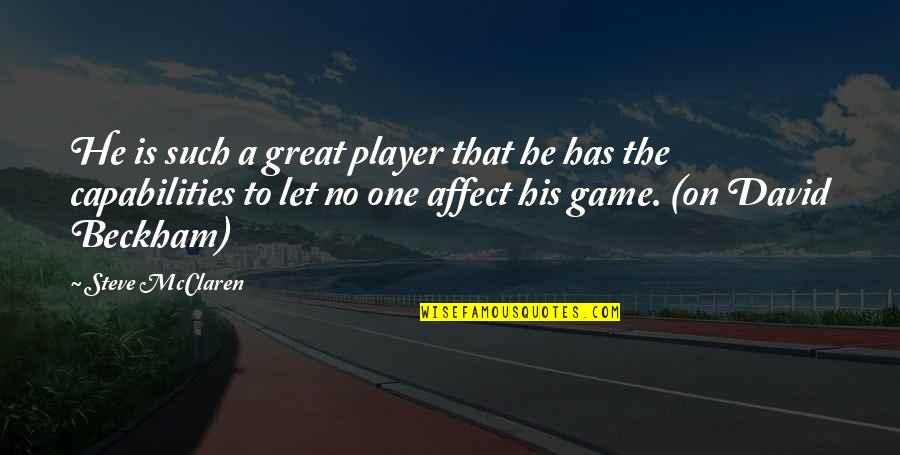 David Beckham Quotes By Steve McClaren: He is such a great player that he