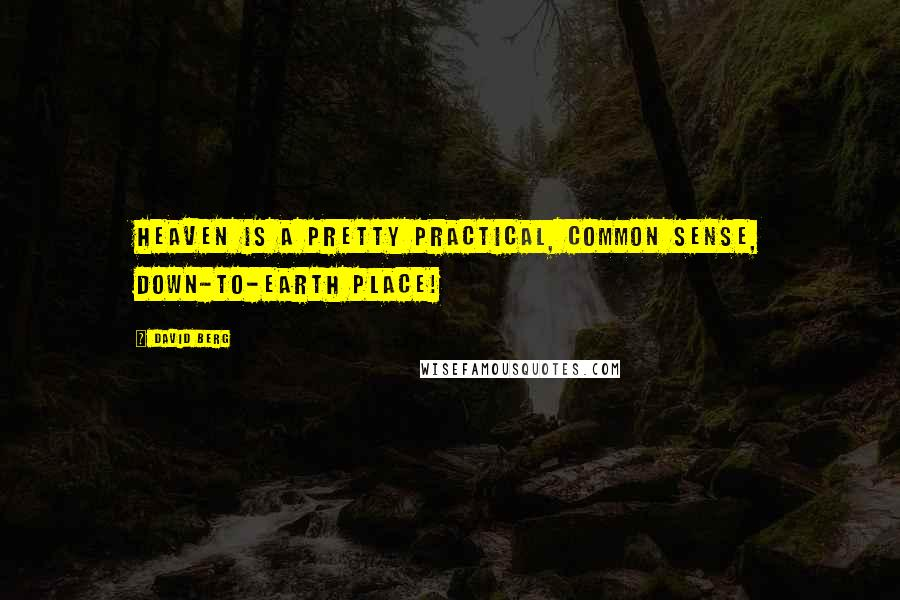 David Berg quotes: Heaven is a pretty practical, common sense, down-to-earth place!