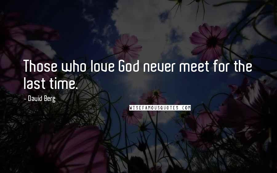 David Berg quotes: Those who love God never meet for the last time.