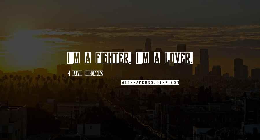 David Boreanaz quotes: I'm a fighter. I'm a lover.