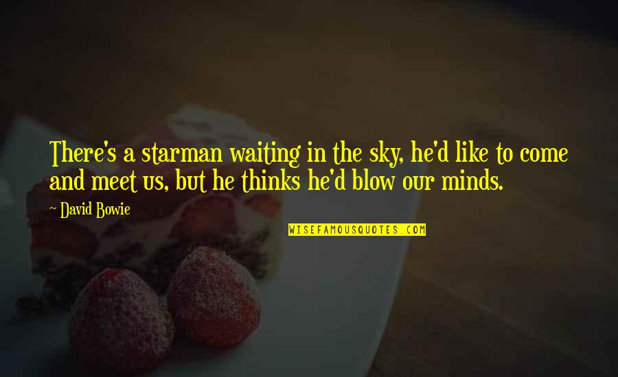 David Bowie Starman Quotes By David Bowie: There's a starman waiting in the sky, he'd