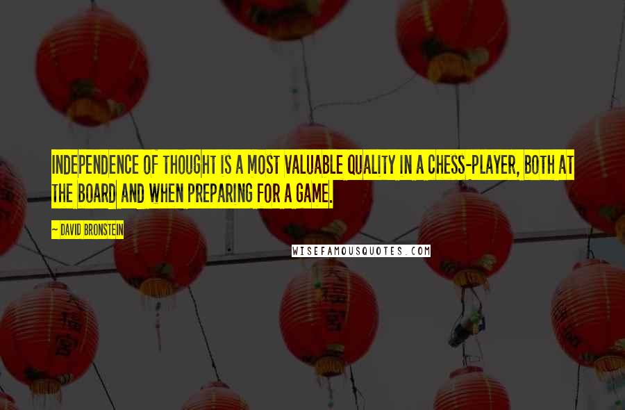 David Bronstein quotes: Independence of thought is a most valuable quality in a chess-player, both at the board and when preparing for a game.