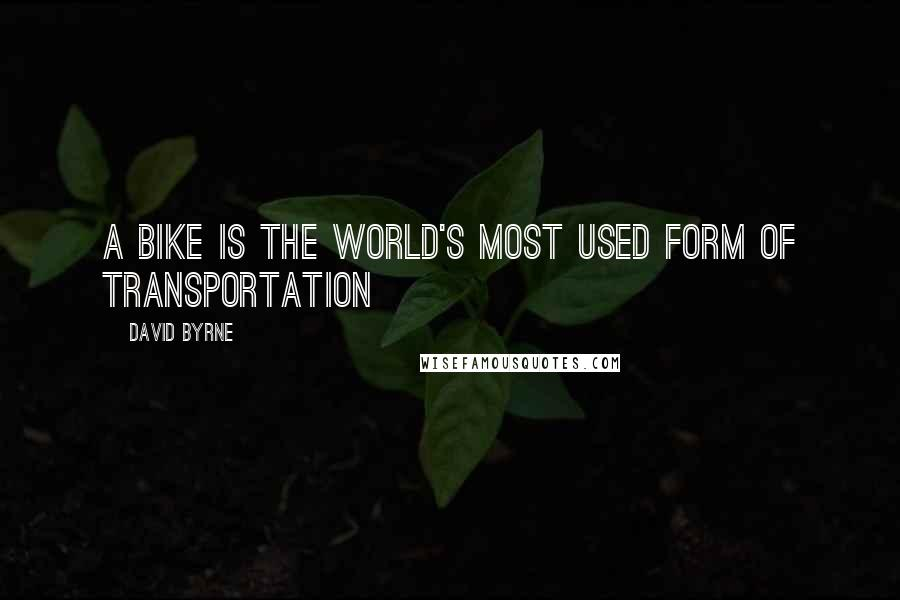 David Byrne quotes: A bike is the world's most used form of transportation