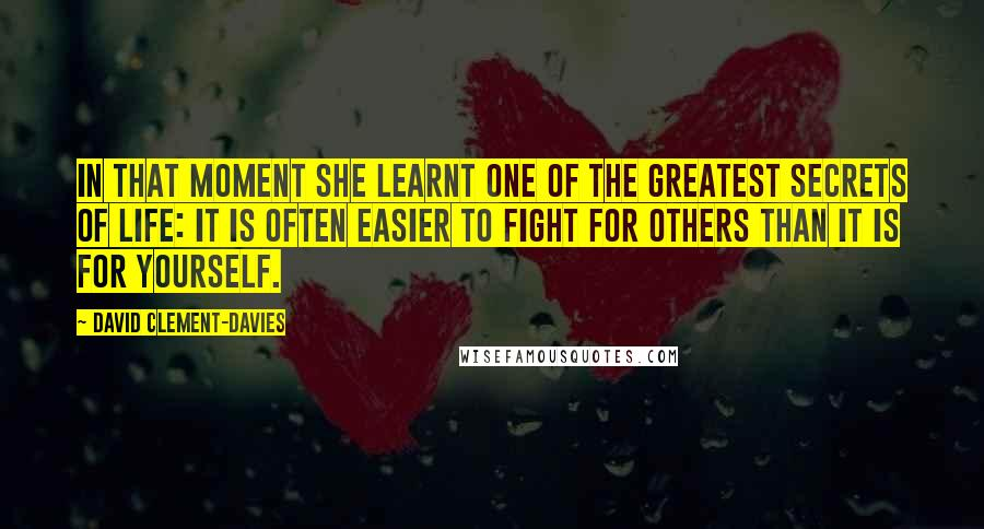 David Clement-Davies quotes: In that moment she learnt one of the greatest secrets of life: It is often easier to fight for others than it is for yourself.