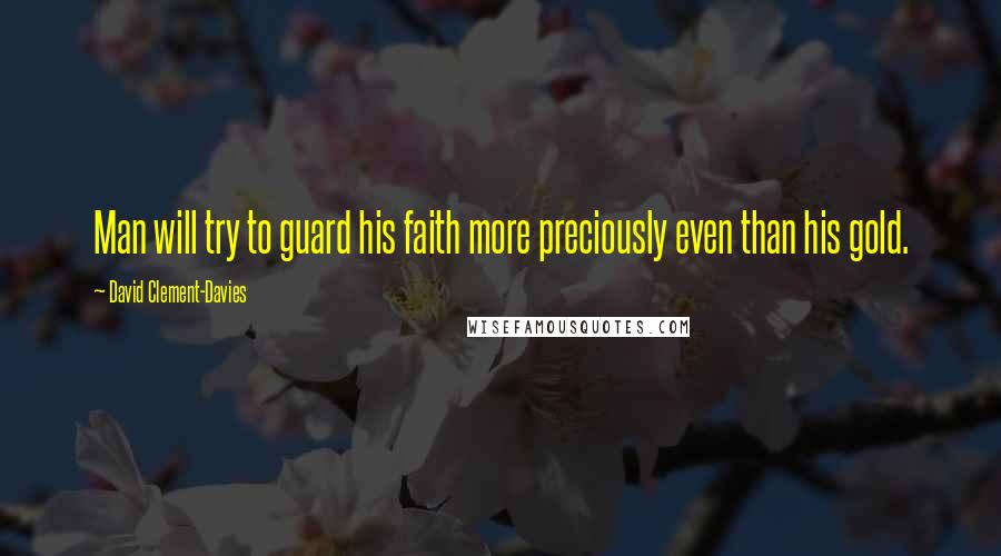 David Clement-Davies quotes: Man will try to guard his faith more preciously even than his gold.