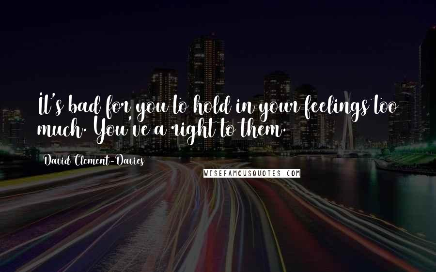 David Clement-Davies quotes: It's bad for you to hold in your feelings too much. You've a right to them.