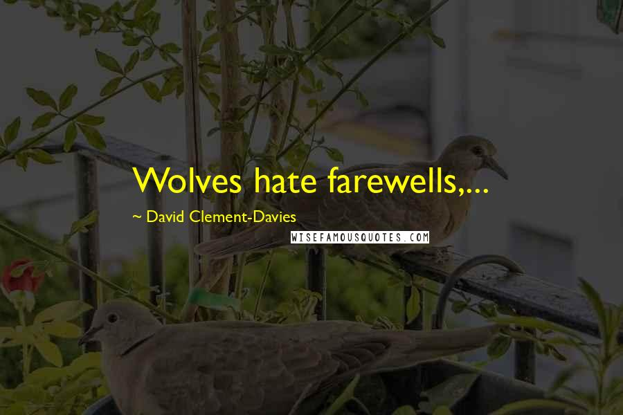 David Clement-Davies quotes: Wolves hate farewells,...