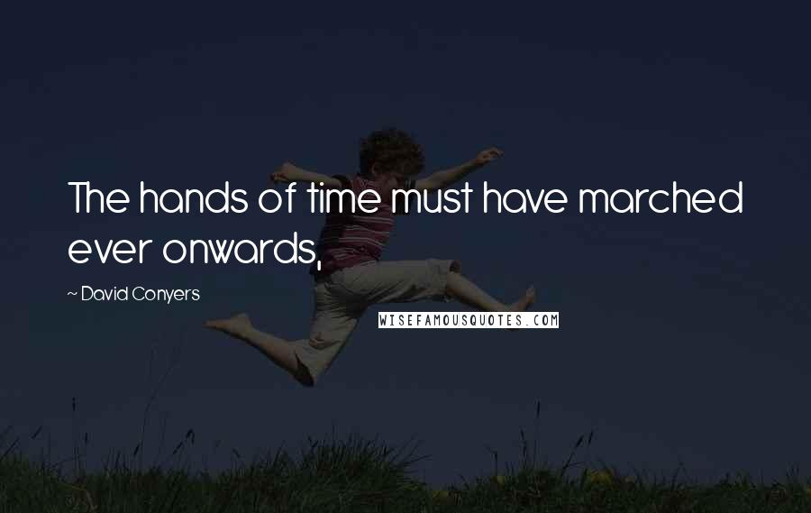 David Conyers quotes: The hands of time must have marched ever onwards,