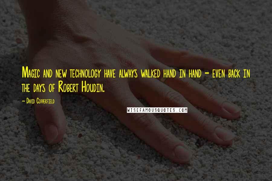 David Copperfield quotes: Magic and new technology have always walked hand in hand - even back in the days of Robert Houdin.