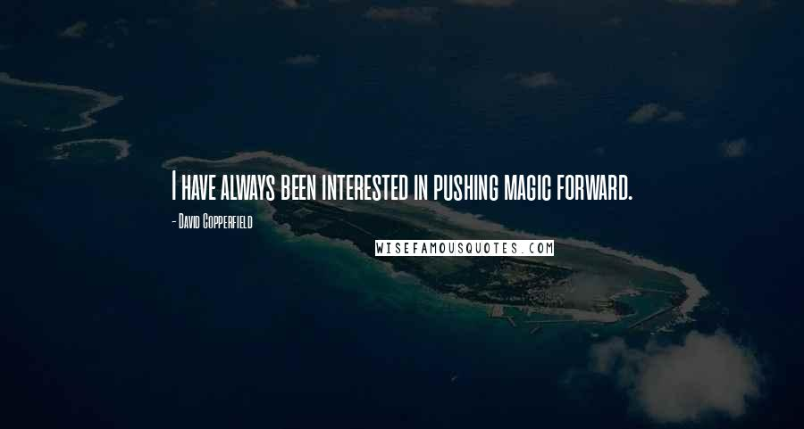 David Copperfield quotes: I have always been interested in pushing magic forward.