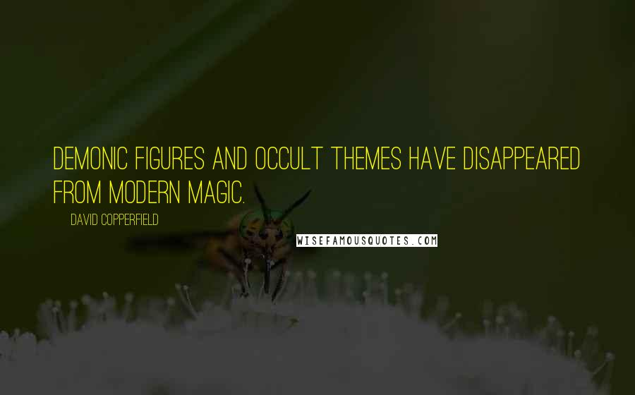 David Copperfield quotes: Demonic figures and occult themes have disappeared from modern magic.
