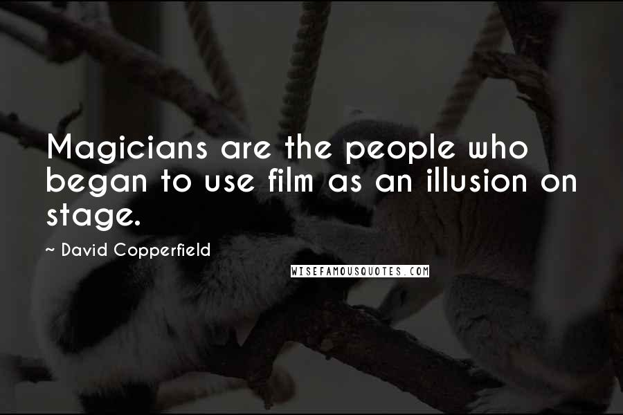 David Copperfield quotes: Magicians are the people who began to use film as an illusion on stage.