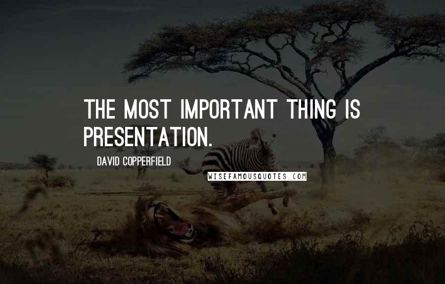 David Copperfield quotes: The most important thing is presentation.