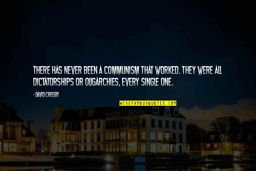 David Crosby Quotes By David Crosby: There has never been a communism that worked.