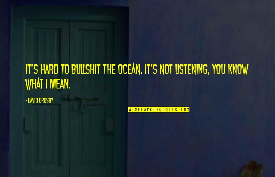 David Crosby Quotes By David Crosby: It's hard to bullshit the ocean. It's not