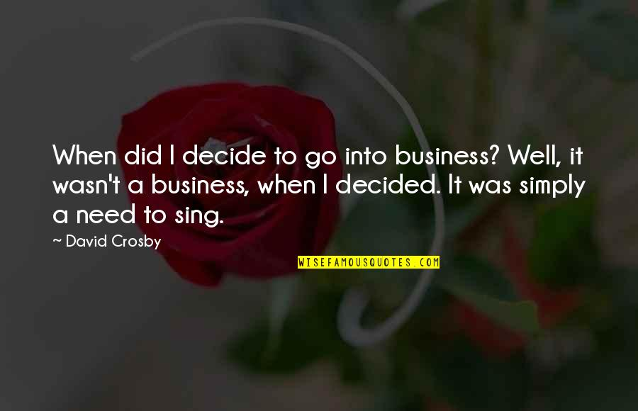 David Crosby Quotes By David Crosby: When did I decide to go into business?