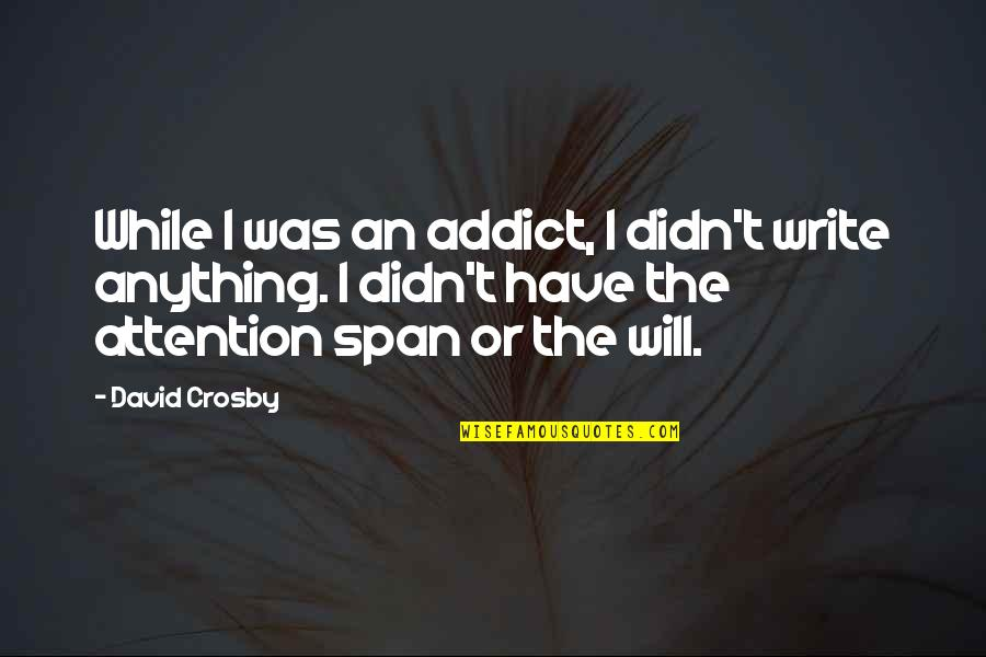 David Crosby Quotes By David Crosby: While I was an addict, I didn't write