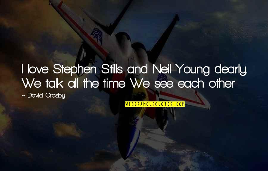 David Crosby Quotes By David Crosby: I love Stephen Stills and Neil Young dearly.