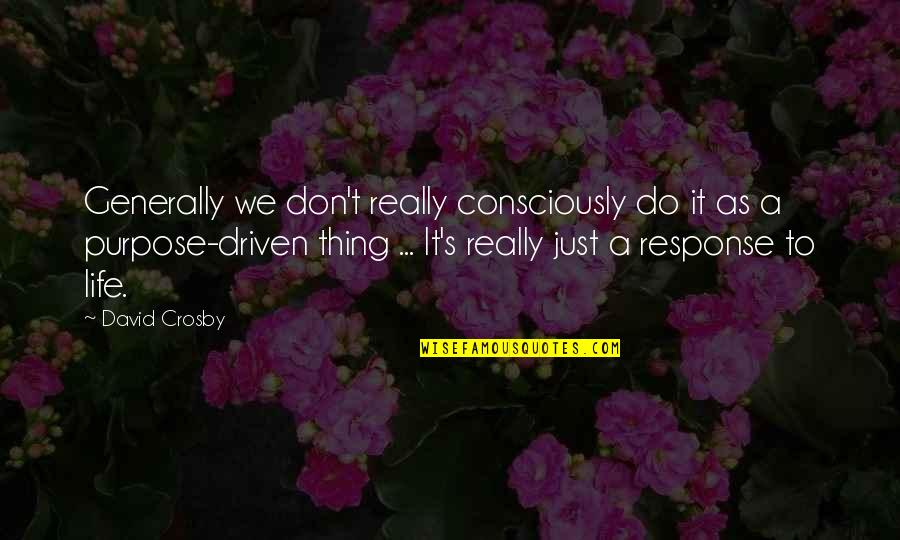 David Crosby Quotes By David Crosby: Generally we don't really consciously do it as